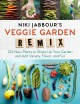 Niki Jabbour's veggie garden remix : 224 new plants to shake up your garden and add variety, flavor, and fun