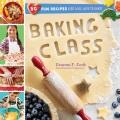 Baking class : 50 fun recipes kids will love to bake!
