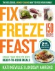 Fix, freeze, feast : the delicious, money-saving way to feed your family