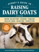 Storey's guide to raising dairy goats : breed selection, feeding, fencing, health care, dairying, marketing