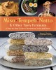 Miso, tempeh, natto, & other tasty ferments : a step-by-step guide to fermenting grains and beans