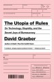 The utopia of rules : on technology, stupidity, and the secret joys of bureaucracy
