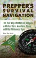 Prepper's survival navigation : find your way with map and compass as well as stars, mountains, rivers and other wilderness signs