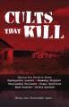Cults that kill : shocking true stories of horror of psychopathic leaders, doomsday prophets, brainwashed followers, human sacrifices, mass suicides and grisly murders