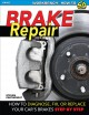 Brake repair : how to diagnose, fix, or replace your car's brakes : step by step