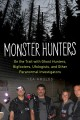 Monster hunters : on the trail with ghost hunters, bigfooters, ufologists, and other paranormal investigators