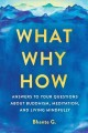 What, why, how : answers to your questions about Buddhism, meditation, and living mindfully