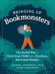Bringing up bookmonsters : the joyful way to turn your child into a fearless, ravenous reader