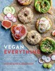 Vegan everything : 100 easy recipes for any craving -- from bagels to burgers, tacos to ramen