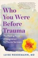 Who You Were Before Trauma: Use Your Imagination and Reclaim Buried Strengths to Heal from Within