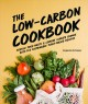 The low-carbon cookbook : reduce food waste & combat climate change with 140 sustainable plant-based recipes