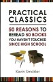 Practical classics : 50 reasons to reread 50 books you haven't touched since high school