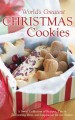 World's greatest Christmas cookies cookbook : a sweet collection of recipes, tips & decorating ideas, and inspiration for the season