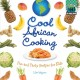 Cool African cooking : fun and tasty recipes for kids