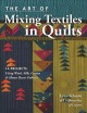 The art of mixing textiles in quilts : 14 projects using wool, silk, cotton & home decor fabrics