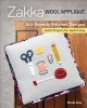 Zakka Wool Applique: 60+ Sweetly Stitched Designs, Useful Projects for Joyful Living
