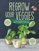 Regrow your veggies : growing vegetables from roots, cuttings and scraps