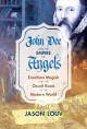 John Dee and the empire of angels : Enochian magick and the occult roots of the modern world