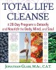 Total life cleanse : a 28-day program to detoxify and nourish the body, mind, and soul