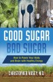 Good sugar, bad sugar : how to power your body and brain with healthy energy