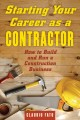 Starting your career as a contractor : how to build and run a construction business