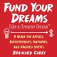 Fund your dreams like a creative genius : a guide for artists, entrepreneurs, inventors, and kindred spirits