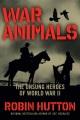 War animals : the unsung heroes of World War II