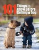 101 things to know before getting a dog : the essential guide to preparing your family and home for a canine companion