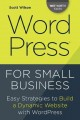 Wordpress for Small Business : Easy Strategies to Build a Dynamic Website With Wordpress