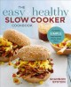 The easy & healthy slow cooker cookbook : incredibly simple prep-and-go whole food meals
