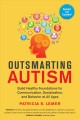 Outsmarting autism : build healthy foundations for communication, socialization, and behavior at all ages