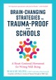 Brain-changing strategies to trauma-proof our schools : a heart-centered movement for wiring well-being