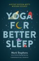 Yoga for better sleep : ancient wisdom meets modern science--postures, breathing exercises, and mindfulness practices for all ages