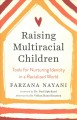 Raising multiracial children : tools for nurturing identity in a racialized world