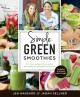 Simple green smoothies : 100+ tasty recipes to lose weight, gain energy, and feel great in your body