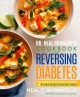 Dr. Neal Barnard's cookbook for reversing diabetes : 150 recipes scientifically proven to reverse diabetes without drugs