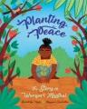 Planting peace : the story of Wangari Maathai