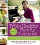 The truly healthy family cookbook : mega-nutritious meals that are inspired, delicious and fad-free