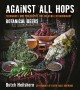 Against all hops : techniques and philosophy for creating extraordinary botanical beers