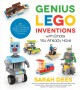 Genius LEGO adventures with bricks you already have : 40 new robots, vehicles, contraptions, gadgets, games and other fun STEM creations