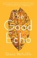 The good echo : a novel