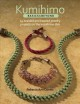 Kumihimo : basics & beyond : 24 braided and beaded jewelry projects on the kumihimo disk