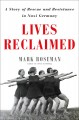 Lives reclaimed : a story of rescue and resistance in Nazi Germany