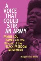 A voice that could stir an army : Fannie Lou Hamer and the rhetoric of the Black freedom movement