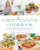 Clean cuisine cookbook : 130+ anti-inflammatory recipes to heal your gut, treat autoimmune conditions, and optimize your health