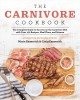 The carnivore cookbook : the complete guide to success on the carnivore diet with over 100 recipes, meal plans, and science