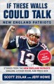 If these walls could talk : New England Patriots : stories from the New England Patriots sideline, locker room, and press box