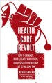 Health care revolt : how to organize, build a health care system, and resuscitate democracy--all at the same time