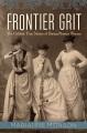 Frontier grit : the unlikely true stories of daring pioneer women