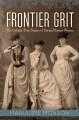 Frontier grit : the unlikely true stories of daring pioneer women